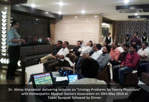 "Dr. Abhay Khandekar delivering lectures on ""Urology Problems for Family Physicians"" with Homeopathic Medical Doctors Association on 30th May 2014 at Topaz Banquet followed by Dinner"