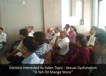 Doctors interested to listen Topic - Sexual Dysfunction A Yeh Dil Mange More