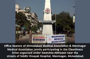 Office Bearers of Ahmedabad Medical Association & Maninagar Medical Association jointly participating in the Cleanliness Drive organized under Swatchta Abhiyaan near the streets of Siddhi Vinayak Hospital, Maninagar, Ahmedabad.
