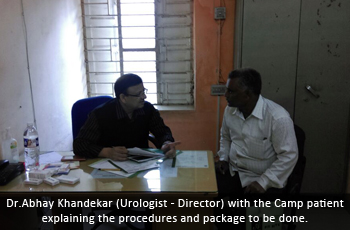 Dr.Abhay Khandekar (Urologist - Director) with the Camp patient explaining the procedures and package to be done.
